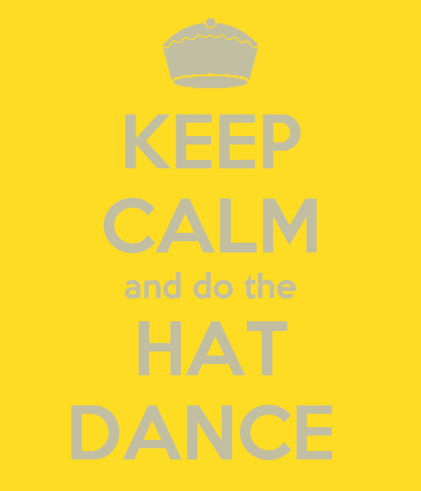 KEEP CALM and do the HAT DANCE