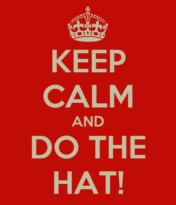 KEEP CALM AND DO THE HAT!