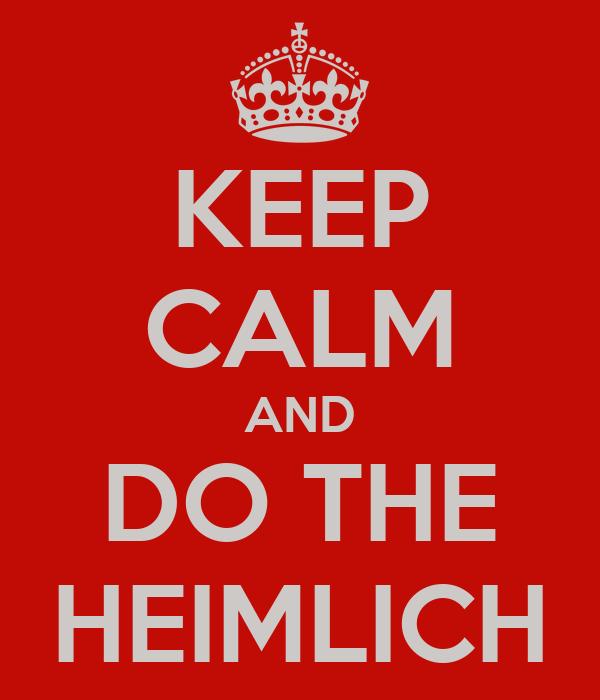 KEEP CALM AND DO THE HEIMLICH