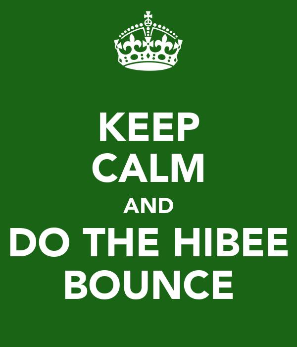 KEEP CALM AND DO THE HIBEE BOUNCE