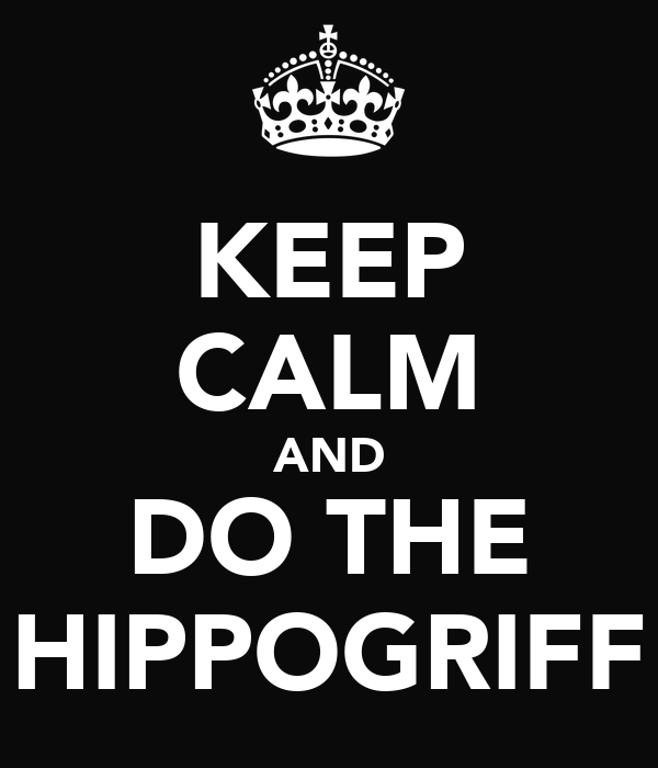 KEEP CALM AND DO THE HIPPOGRIFF