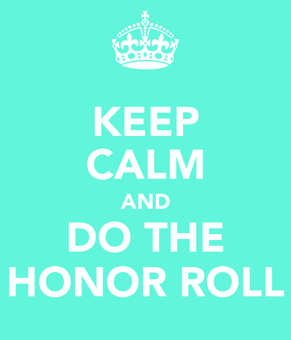 KEEP CALM AND DO THE HONOR ROLL