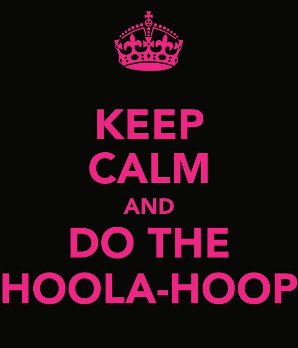 KEEP CALM AND DO THE HOOLA-HOOP