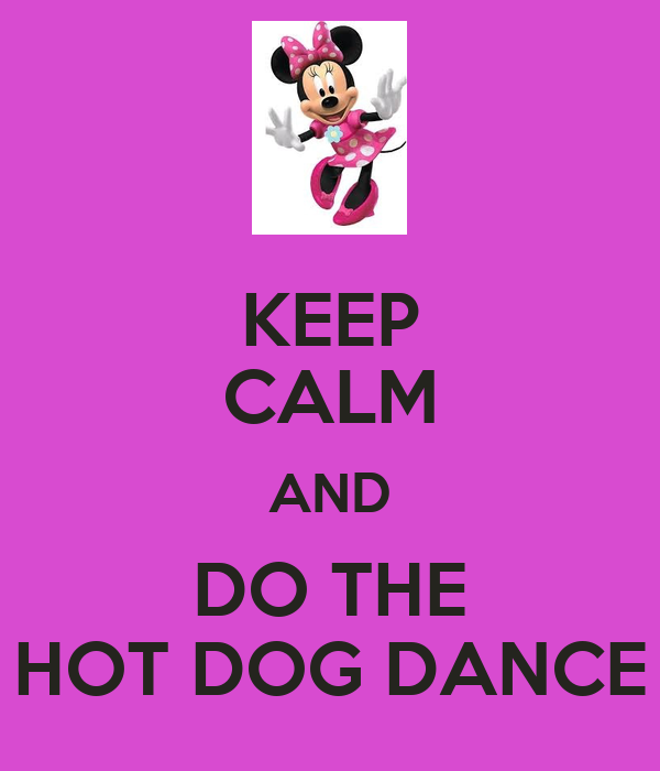 KEEP CALM AND DO THE HOT DOG DANCE