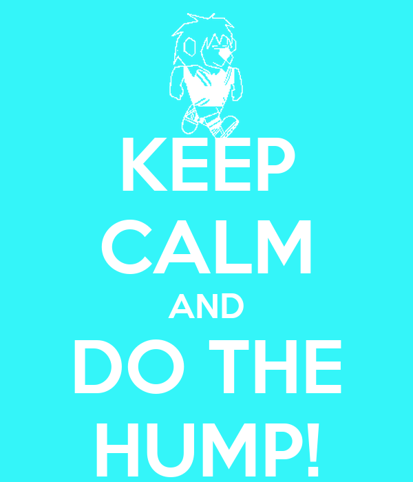 KEEP CALM AND DO THE HUMP!