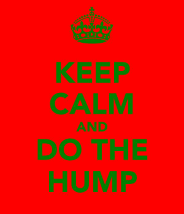 KEEP CALM AND DO THE HUMP