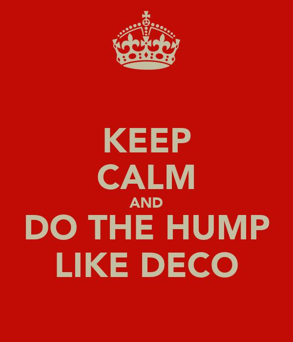 KEEP CALM AND DO THE HUMP LIKE DECO