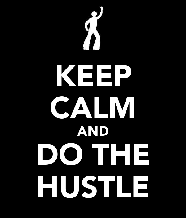KEEP CALM AND DO THE HUSTLE