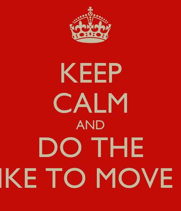 KEEP CALM AND DO THE 'I LIKE TO MOVE IT'
