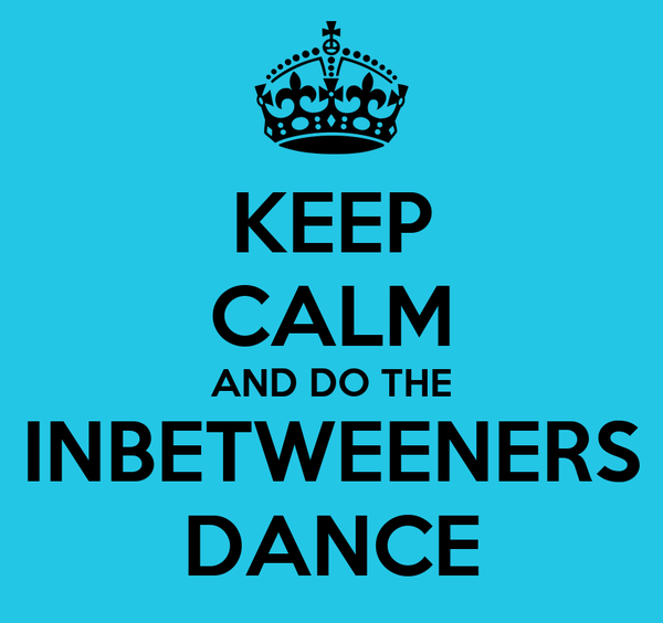 KEEP CALM AND DO THE INBETWEENERS DANCE