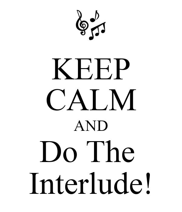 KEEP CALM AND Do The  Interlude!