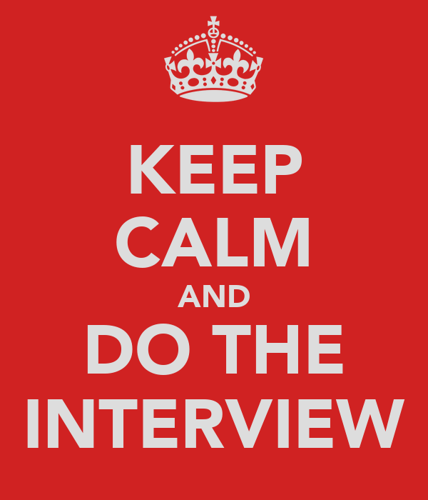 KEEP CALM AND DO THE INTERVIEW