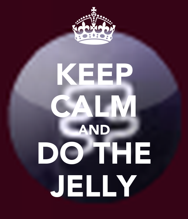 KEEP CALM AND DO THE JELLY