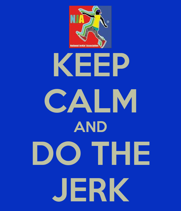 KEEP CALM AND DO THE JERK