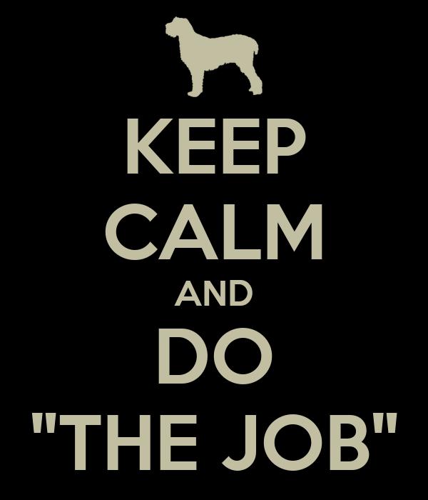 "KEEP CALM AND DO ""THE JOB"""