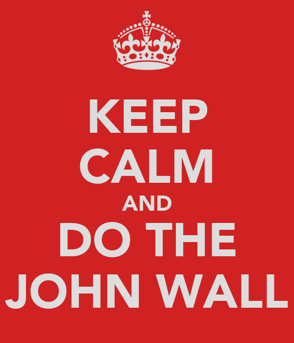 KEEP CALM AND DO THE JOHN WALL