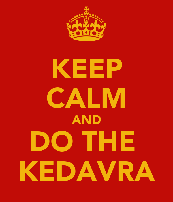 KEEP CALM AND DO THE  KEDAVRA