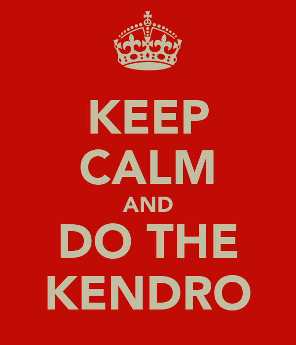 KEEP CALM AND DO THE KENDRO