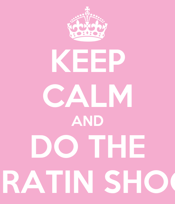 KEEP CALM AND DO THE KERATIN SHOCK