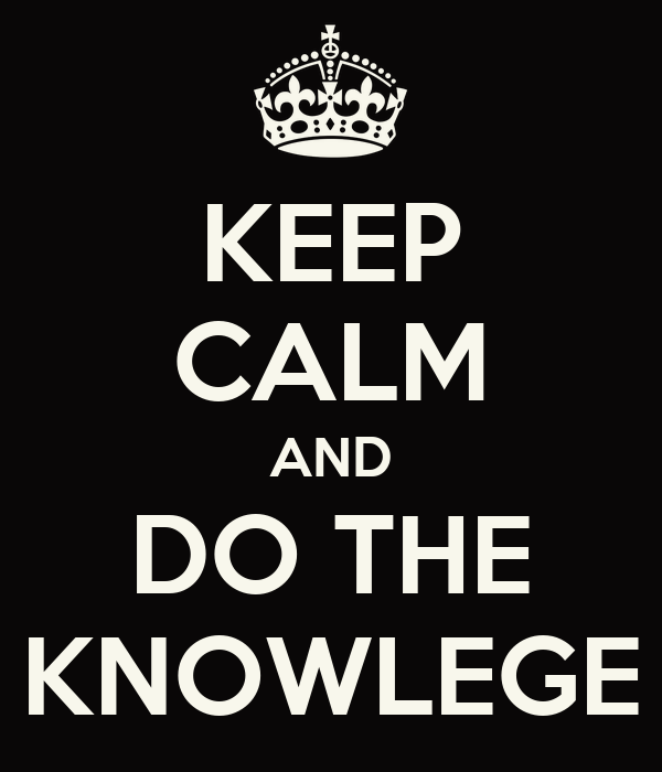 KEEP CALM AND DO THE KNOWLEGE