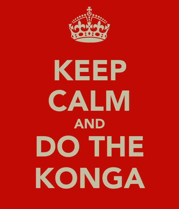 KEEP CALM AND DO THE KONGA