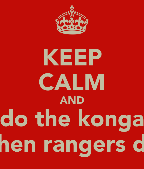 KEEP CALM AND do the konga when rangers die