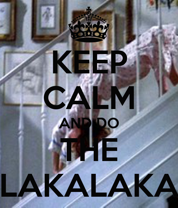 KEEP CALM AND DO THE LAKALAKA