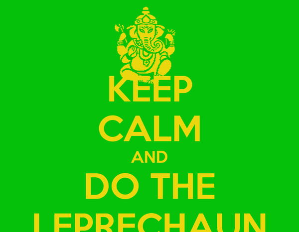 KEEP CALM AND DO THE LEPRECHAUN