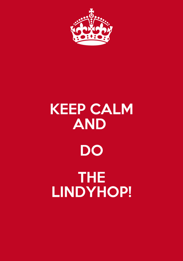 KEEP CALM AND  DO THE LINDYHOP!