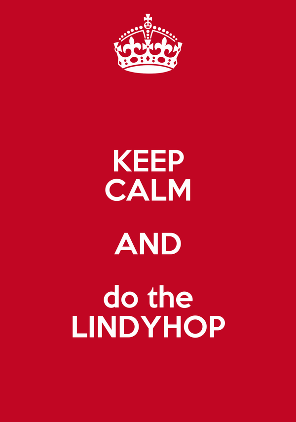 KEEP CALM AND do the LINDYHOP