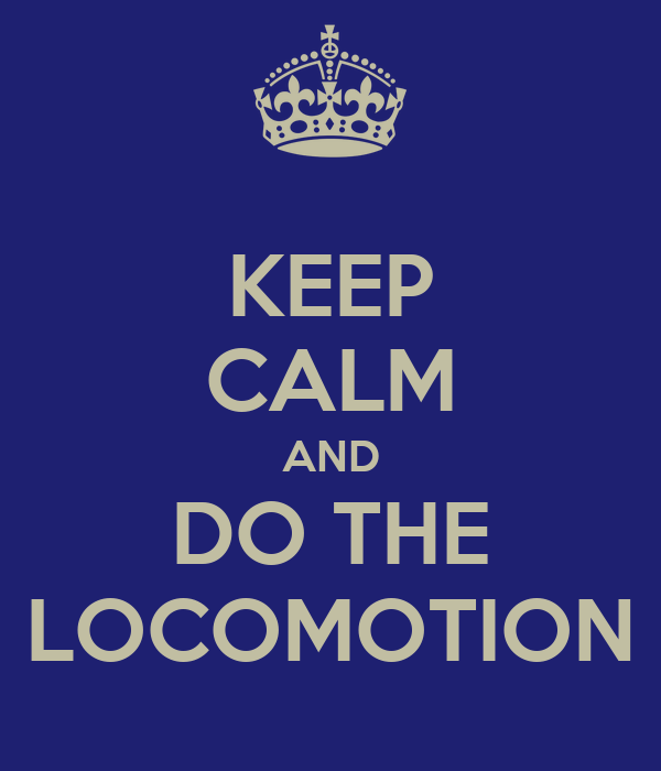 KEEP CALM AND DO THE LOCOMOTION