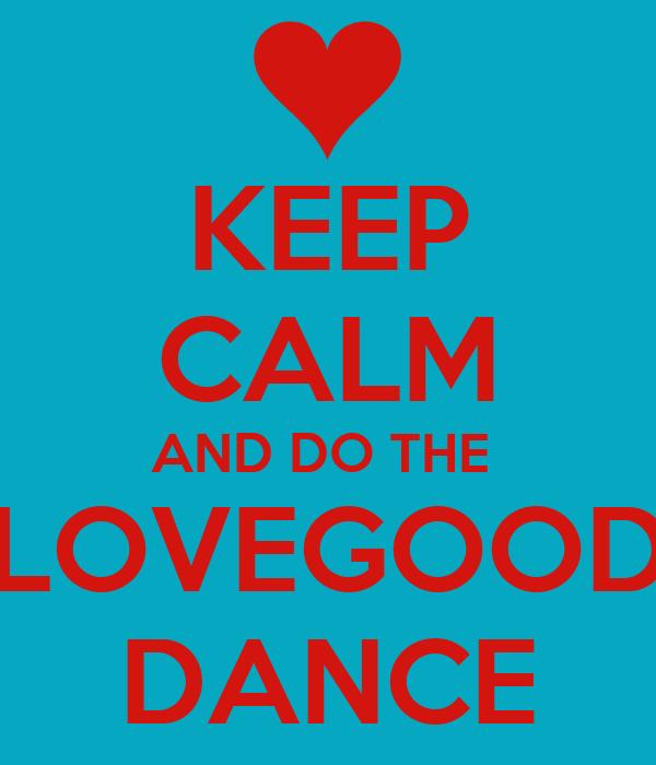 KEEP CALM AND DO THE  LOVEGOOD DANCE