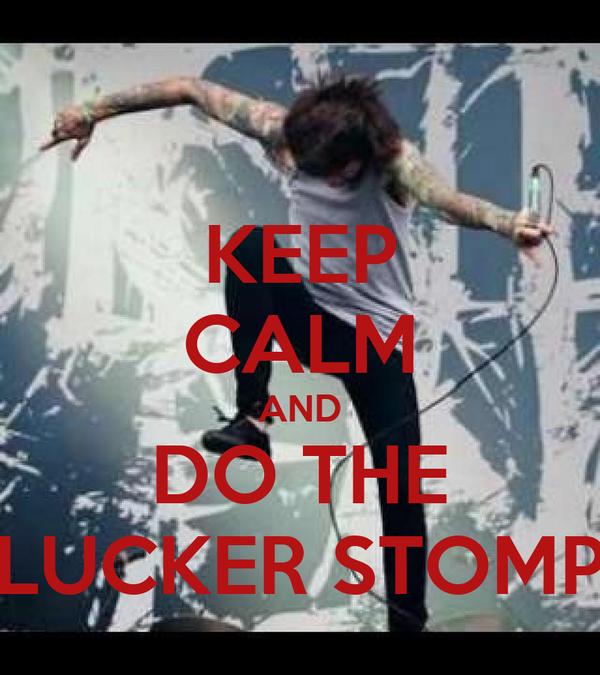 KEEP CALM AND DO THE LUCKER STOMP