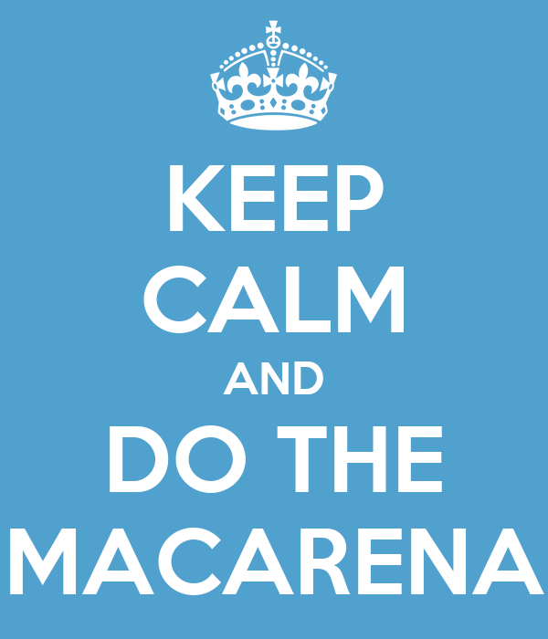 KEEP CALM AND DO THE MACARENA