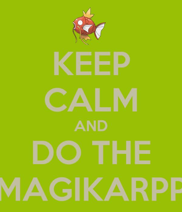 KEEP CALM AND DO THE MAGIKARPP