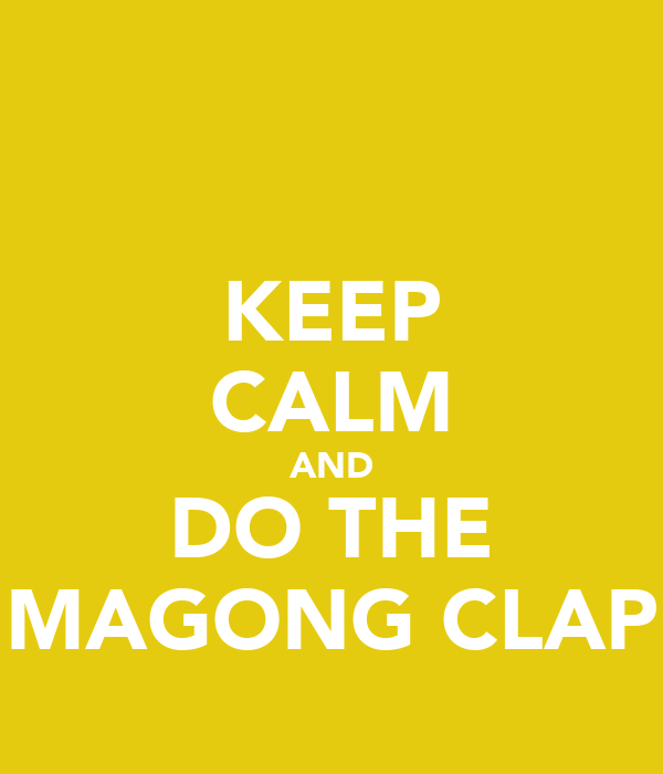 KEEP CALM AND DO THE MAGONG CLAP