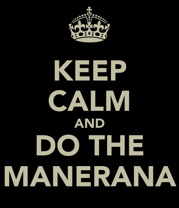 KEEP CALM AND DO THE MANERANA
