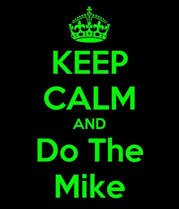 KEEP CALM AND Do The Mike