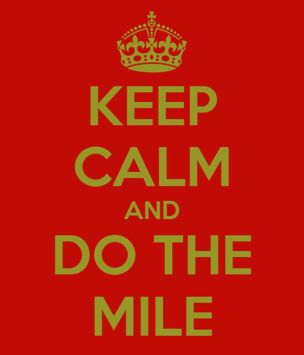 KEEP CALM AND DO THE MILE