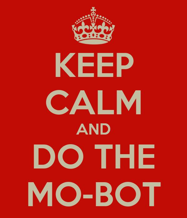 KEEP CALM AND DO THE MO-BOT