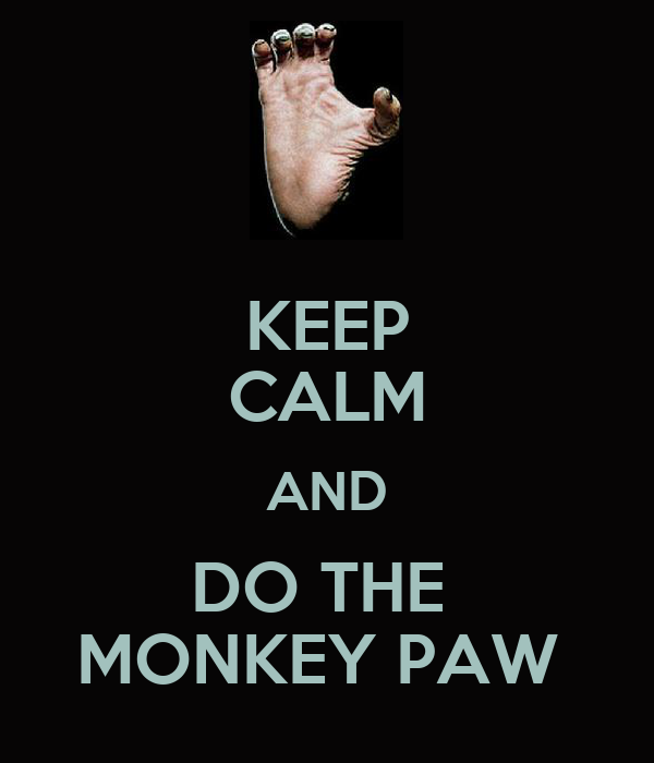 KEEP CALM AND DO THE  MONKEY PAW