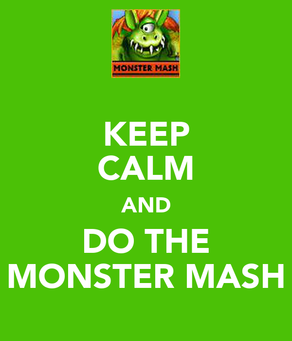 KEEP CALM AND DO THE MONSTER MASH
