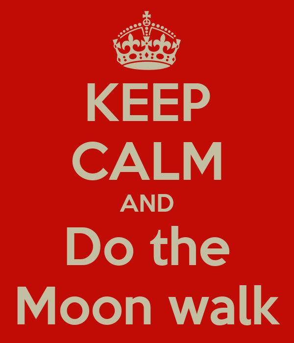KEEP CALM AND Do the Moon walk