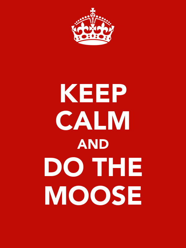 KEEP CALM AND DO THE MOOSE