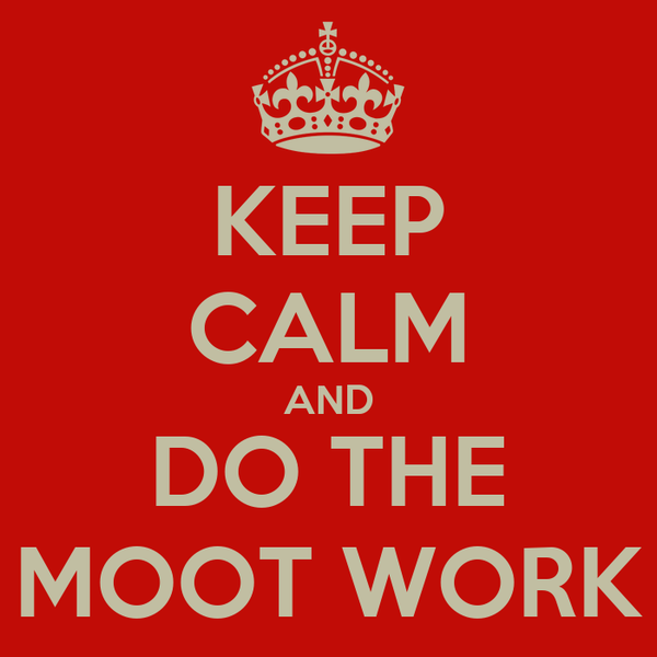 KEEP CALM AND DO THE MOOT WORK