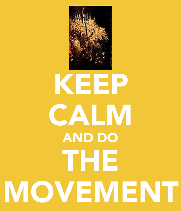 KEEP CALM AND DO THE MOVEMENT