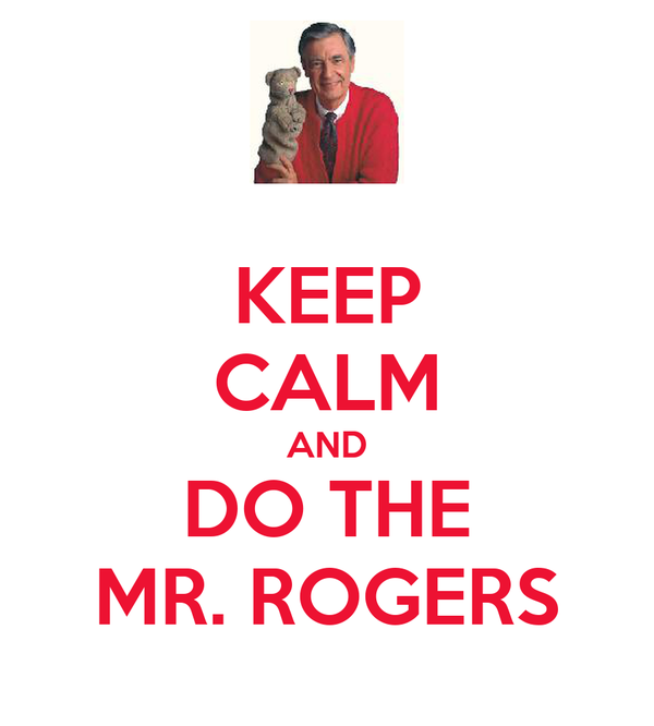 KEEP CALM AND DO THE MR. ROGERS