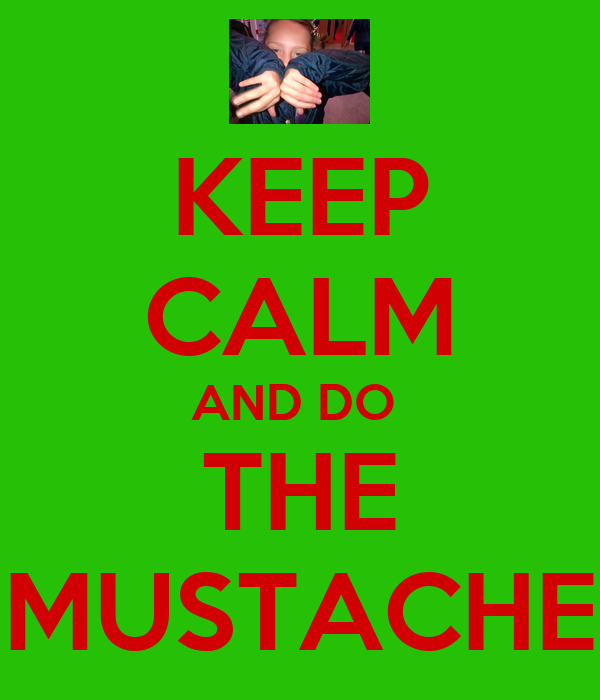 KEEP CALM AND DO  THE MUSTACHE