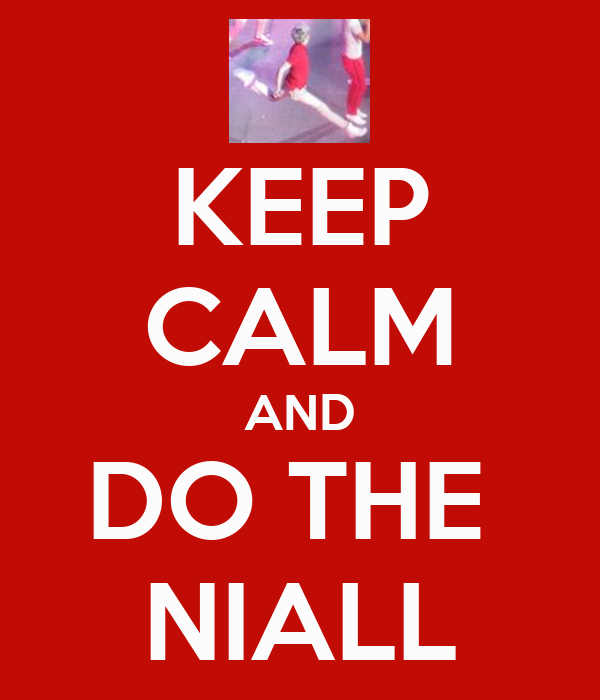 KEEP CALM AND DO THE  NIALL