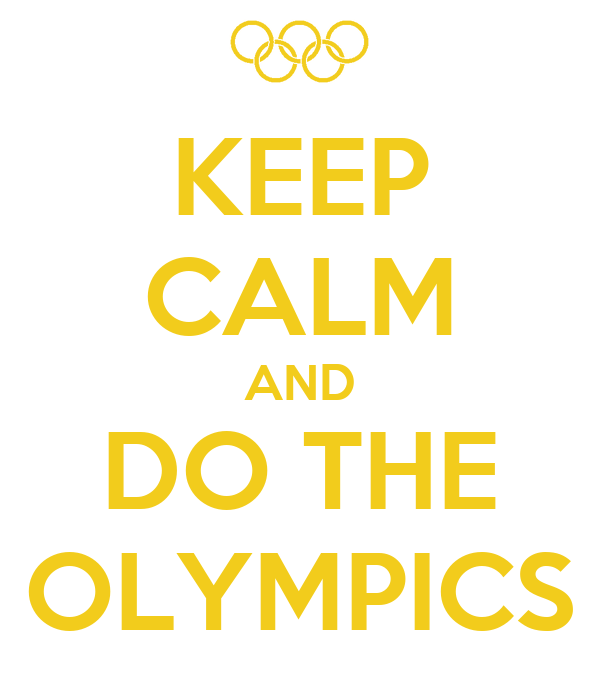 KEEP CALM AND DO THE OLYMPICS